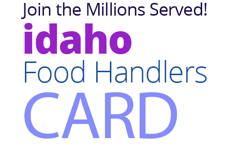 Join the Millions Served! IDAHO Food Handlers Card